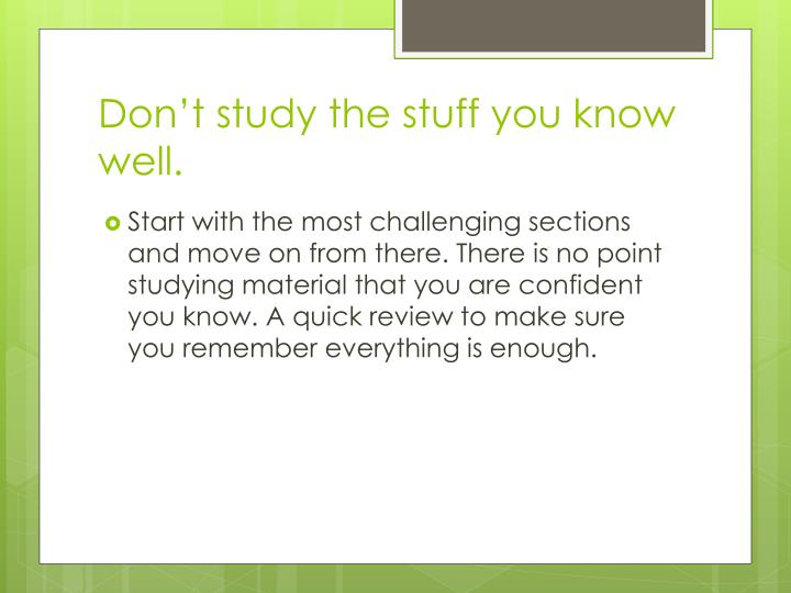 Don't study the stuff you know well.
