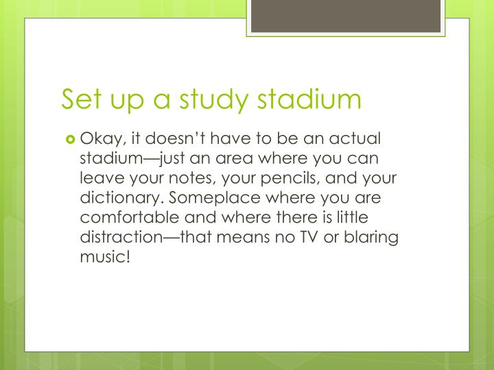 Set up a study stadium