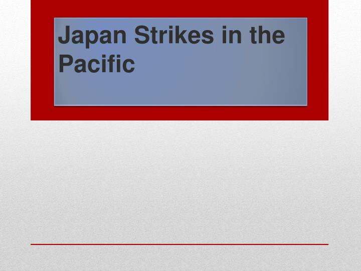Japan Strikes in the Pacific