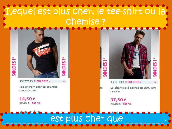 Lequel est plus cher, le tee-shirt ou la chemise ?