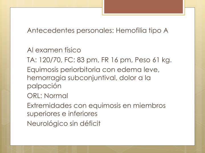 Antecedentes personales: Hemofilia tipo