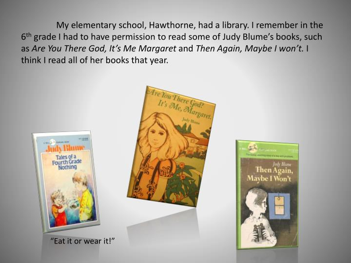 My elementary school, Hawthorne, had a library. I remember in the 6