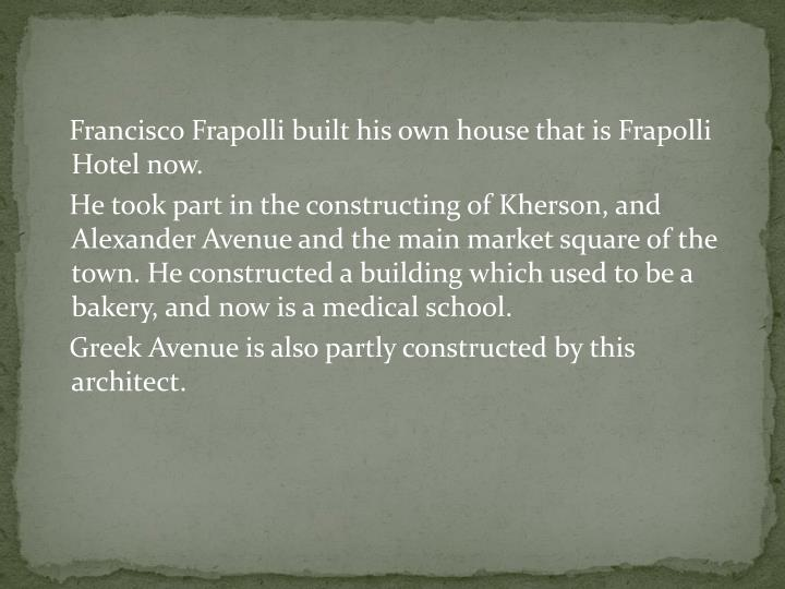 Francisco Frapolli built his own house that is Frapolli Hotel now.