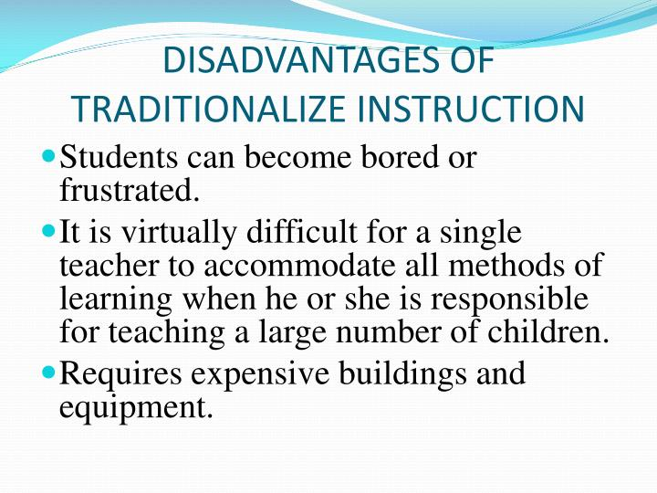 DISADVANTAGES OF TRADITIONALIZE INSTRUCTION