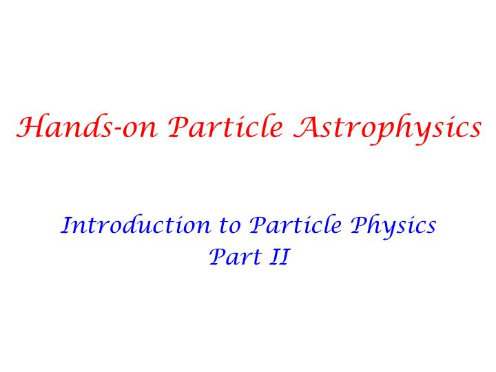 hands on particle astrophysics n.