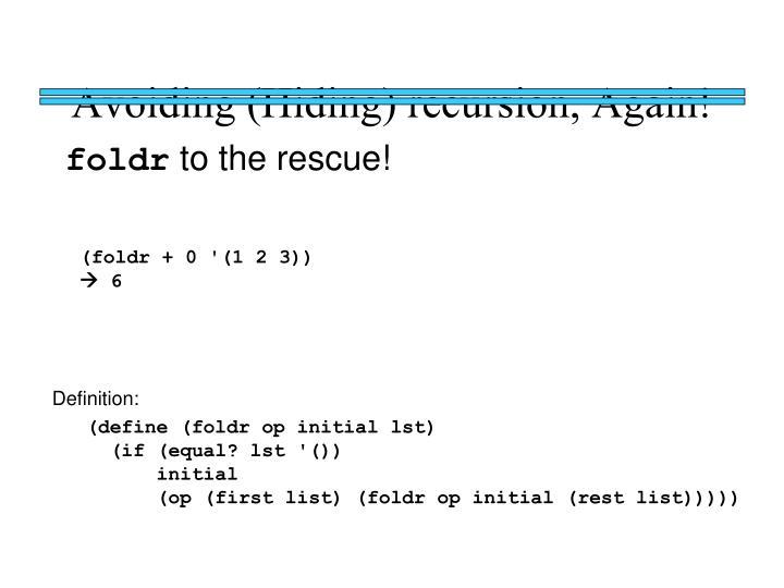 Avoiding (Hiding) recursion, Again!