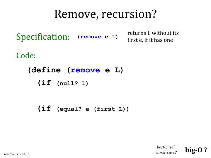 Remove, recursion?