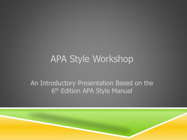 apa style workshop an introductory presentation based on the 6 th edition apa style manual n.