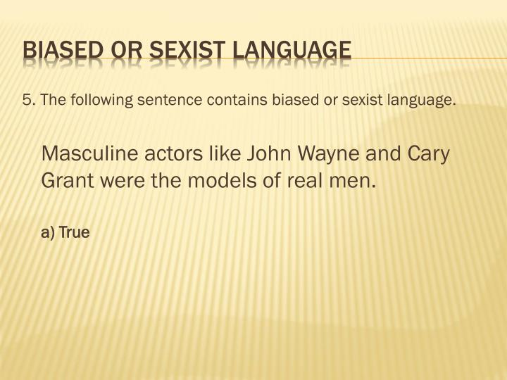 5. The following sentence contains biased or sexist