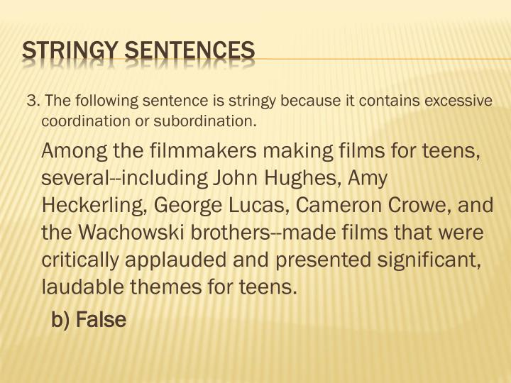 3. The following sentence is stringy because it contains excessive coordination or