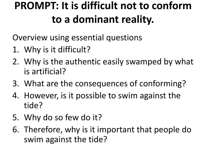Prompt it is difficult not to conform to a dominant reality