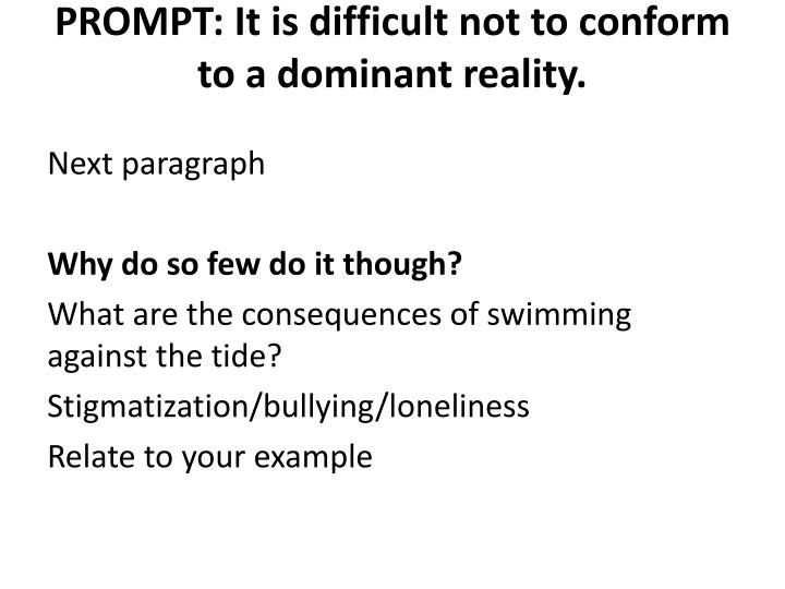 PROMPT: It is difficult not to conform to a dominant reality.