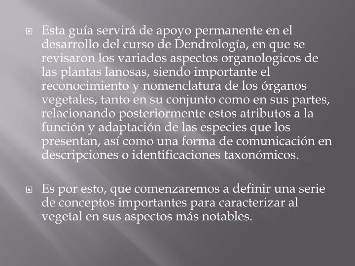 Esta guía servirá de apoyo permanente en el desarrollo del curso de Dendrología, en que se revisa...