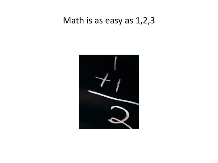 Math is as easy as 1 2 3