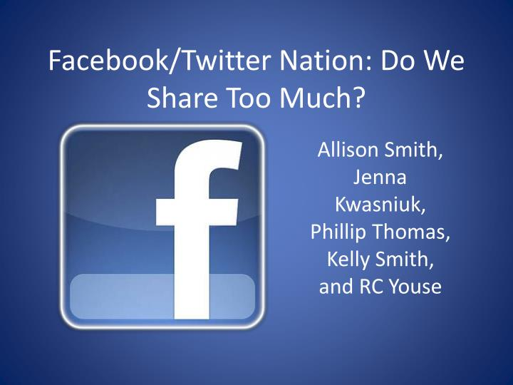 facebook twitter nation do we share too much n.