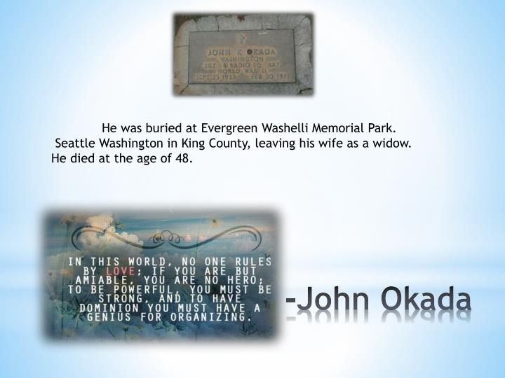 He was buried at Evergreen Washelli Memorial Park.