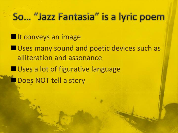 "So… ""Jazz Fantasia"" is a lyric poem"