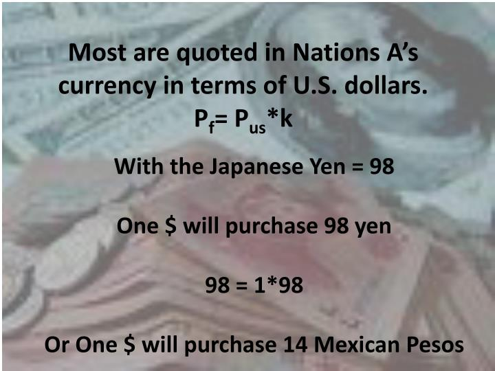 Most are quoted in Nations A's currency in terms of U.S. dollars.