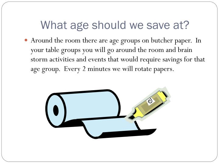 What age should we save at?