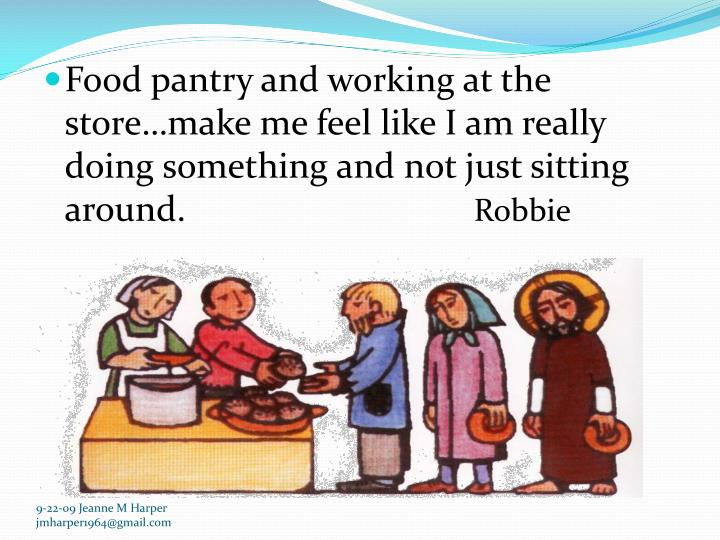 Food pantry and working at the store…make me feel like I am really doing something and not just sitting around.