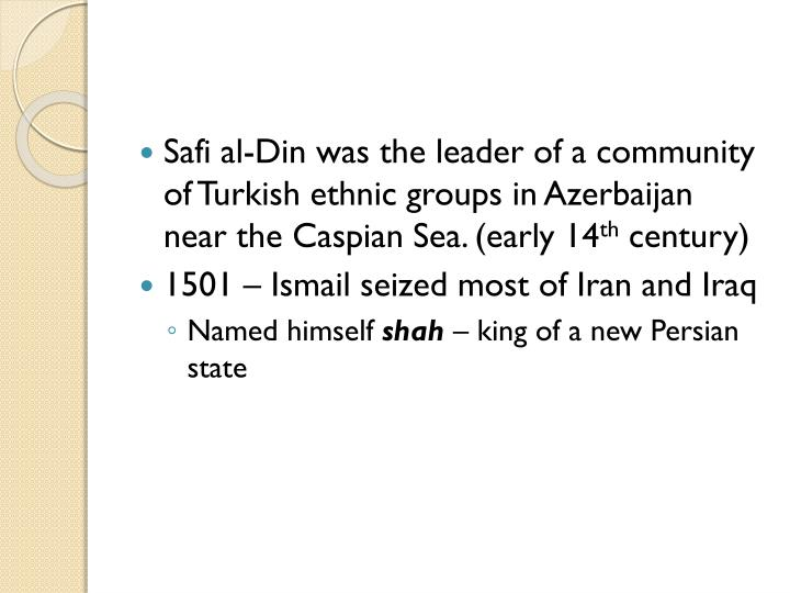 Safi al-Din was the leader of a community of Turkish ethnic groups in Azerbaijan near the Caspian Sea. (early 14