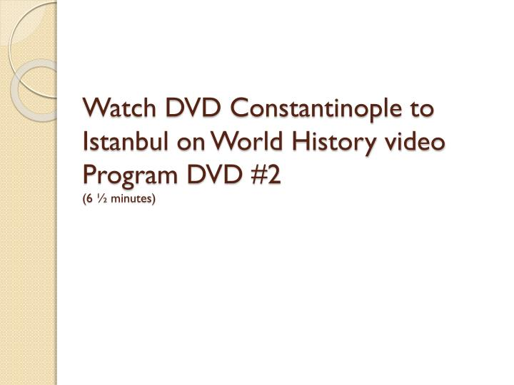 Watch DVD Constantinople to Istanbul on World History video Program DVD #2