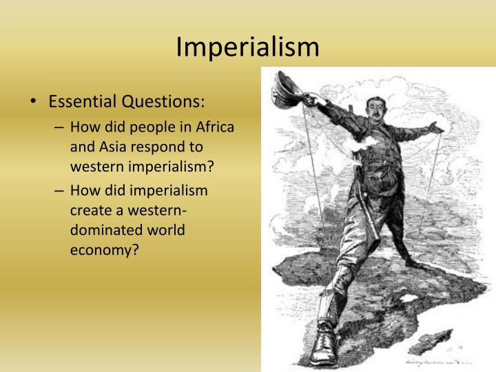 globalization as western imperialism Globalization or globalisation is the trend of increasing by nineteenth-century imperialism such as in led to the spread of western-style.