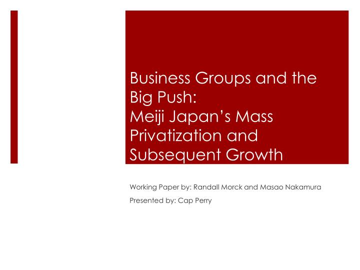 business groups and the big push meiji japan s mass privatization and subsequent growth n.