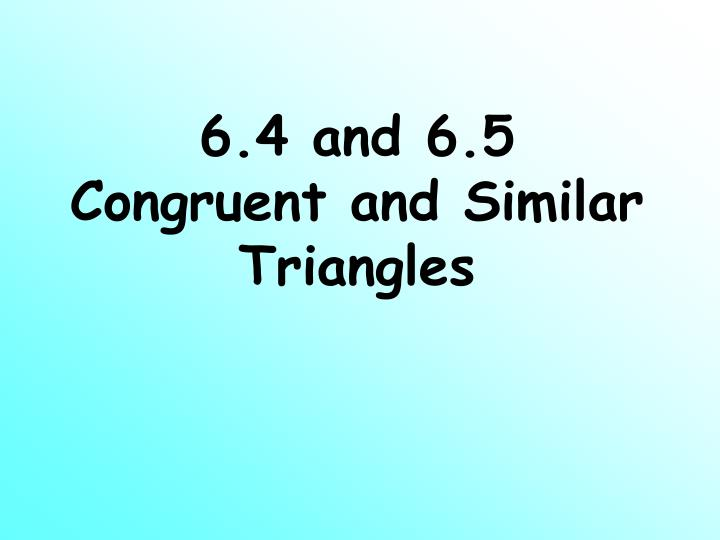 6 4 and 6 5 congruent and similar triangles