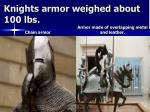 knights armor weighed about 100 lbs