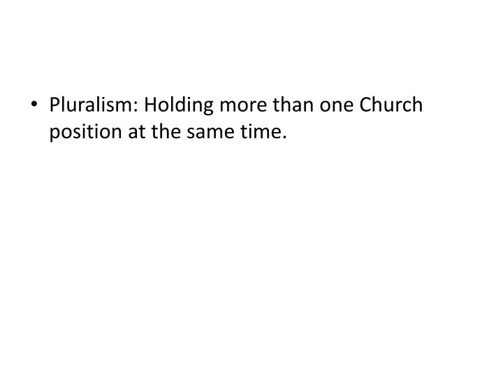 Pluralism: Holding more than one Church position at the same time.