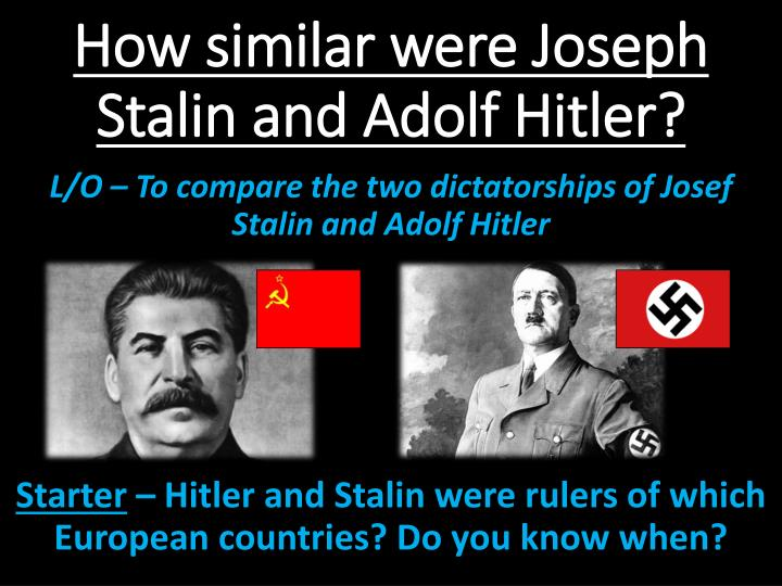 the similarities of adolf hitler and josef stalin Hitler and stalin: a comparisonboth hitler and stalin were both military geniuses although their evils tend to heavily outweigh their good deeds they were both expert propogandists and were amoral and willing to do whatever they could to better their.