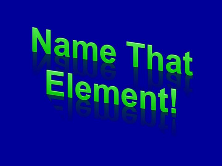 Name That Element!
