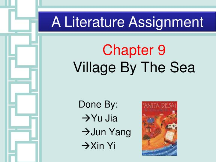 all chapters of summary of the village by the sea essay Village by the sea for their holiday assignments  read the rest of the chapters(9-21) and prepare the summary for each chapter along with the glossary 6 | p a g.
