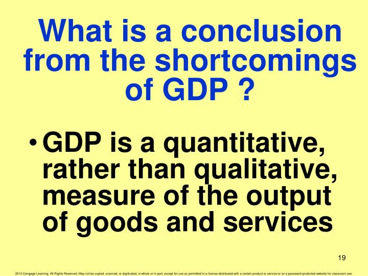 gdp is a good measure of Gross domestic product is defined as the sum of all goods and services produced in a country over time, without double counting products used in other output it is a comprehensive measure, covering the production of consumer goods and services, even government services, and investment goods.