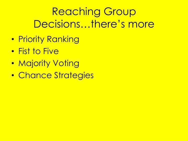 Reaching Group Decisions…there's more