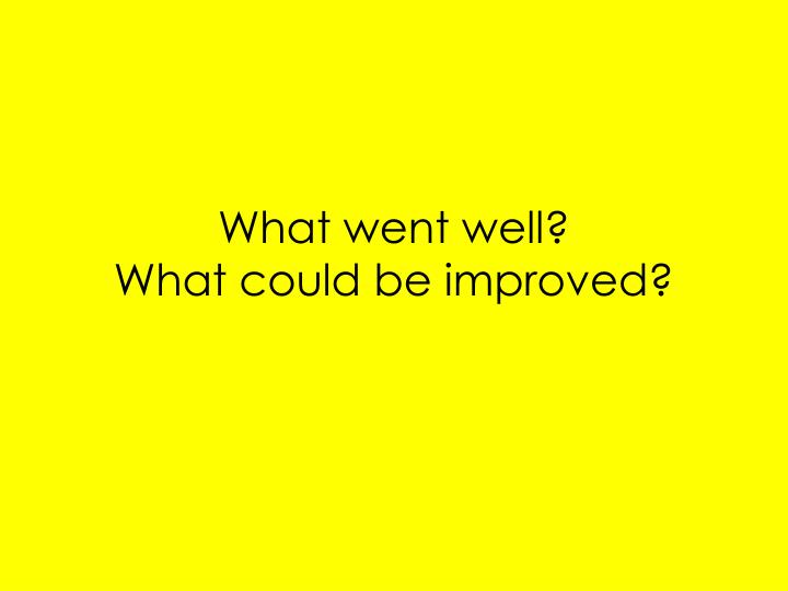 What went well?