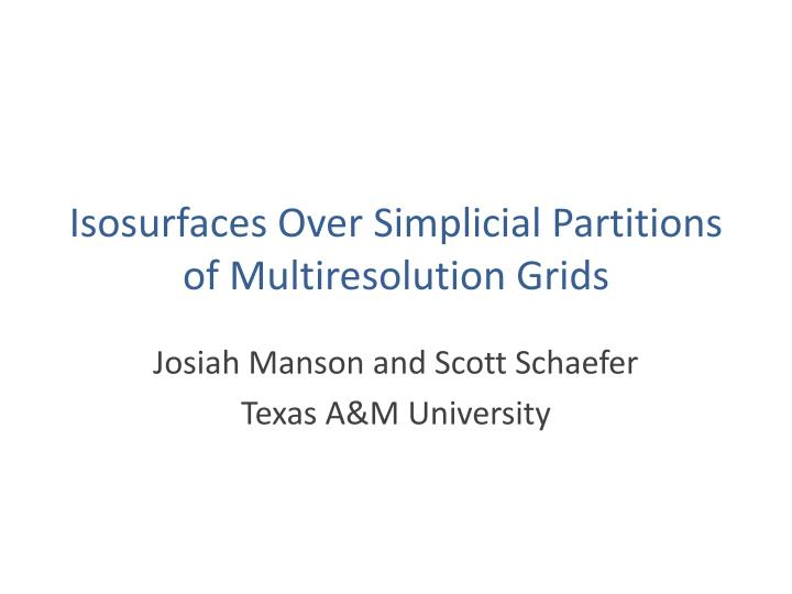 isosurfaces over simplicial partitions of multiresolution grids n.