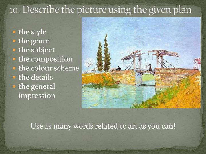 10. Describe the picture using the given plan