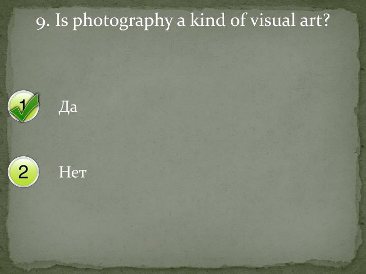 9. Is photography a kind of visual art?