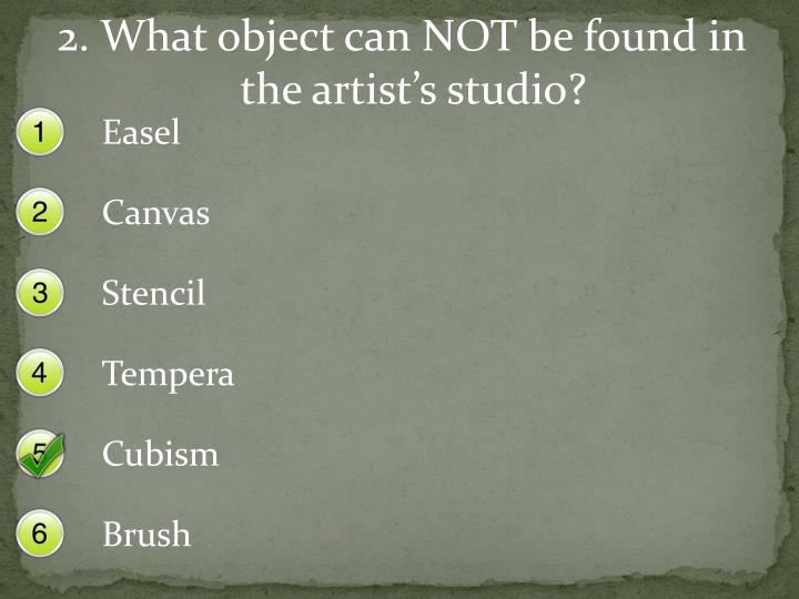 2. What object can NOT be found in the artist's studio?