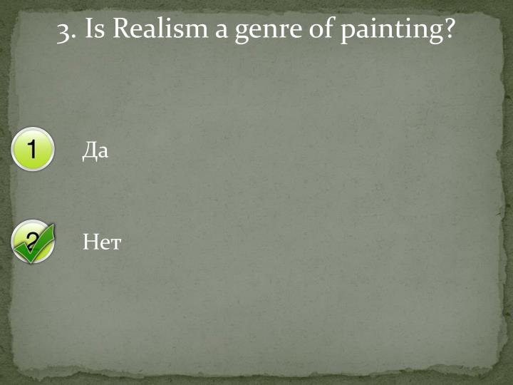 3. Is Realism a genre of painting?