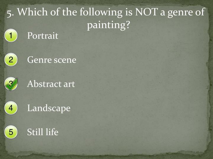 5. Which of the following is NOT a genre of painting?