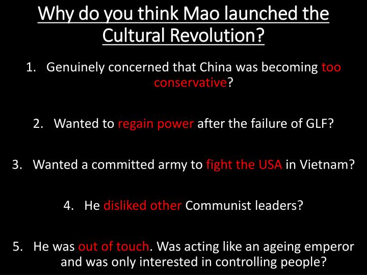 Why do you think Mao launched the  Cultural Revolution?