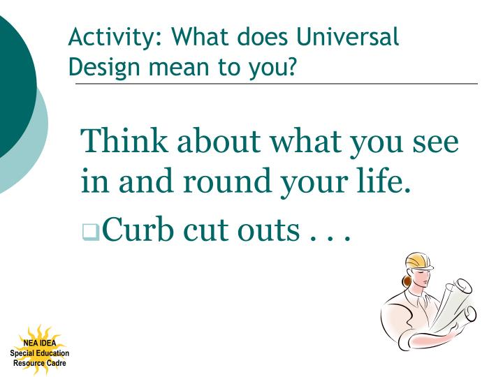Activity: What does Universal Design mean to you?