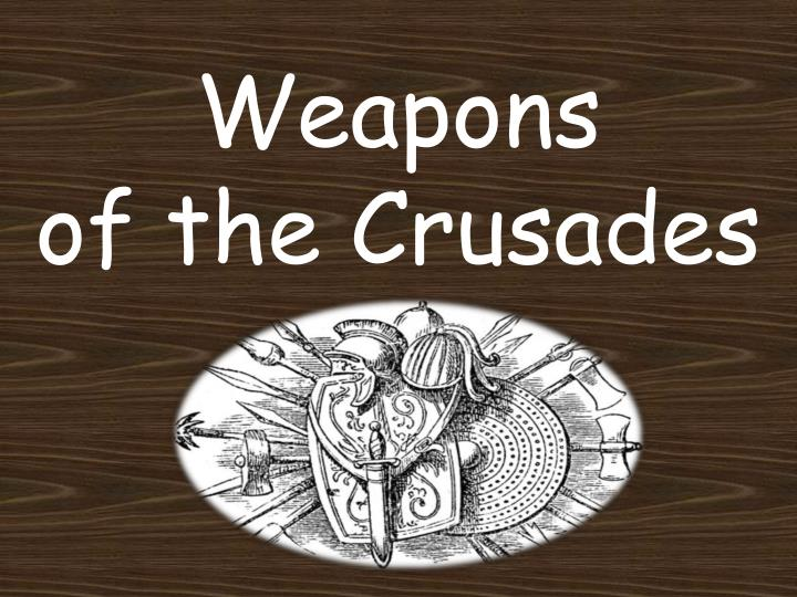 weapons of the crusades The crusades were able to happen because of one important factor that factor was the crusaders themselves, but they did have some help because of their weapons, gear, and tools they used during the crusades.