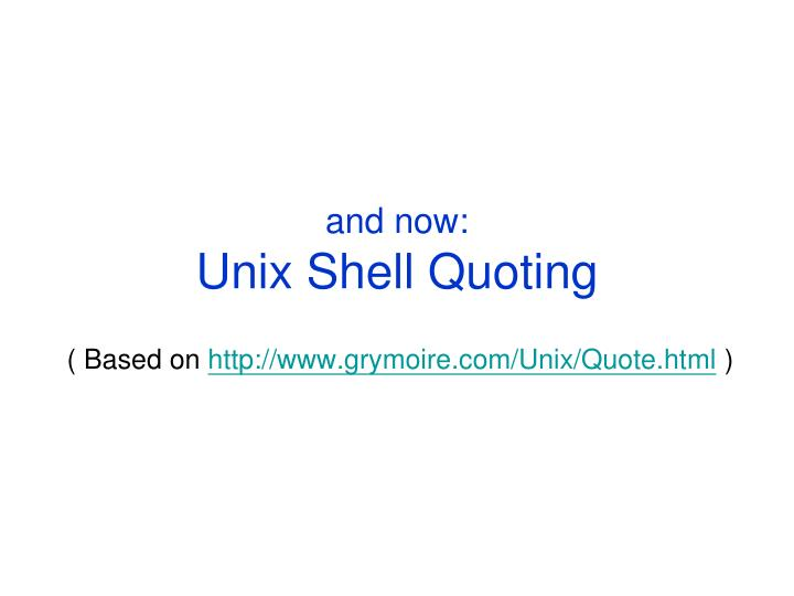 and now unix shell quoting n.