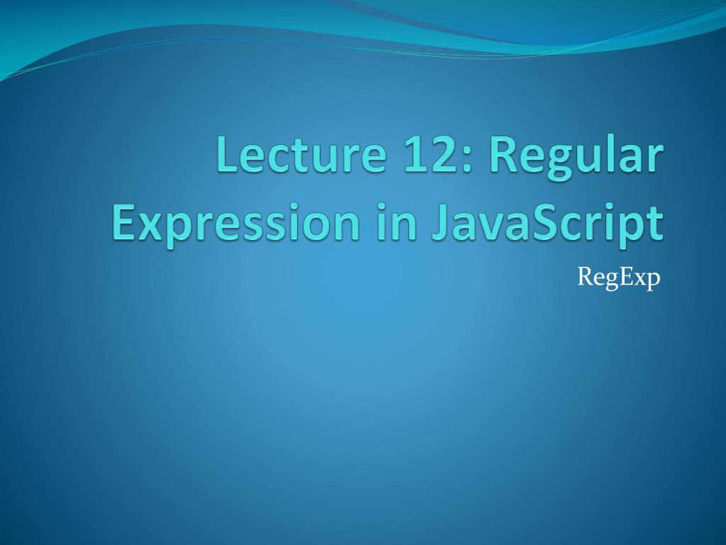 PPT - Lecture 12: Regular Expression in JavaScript
