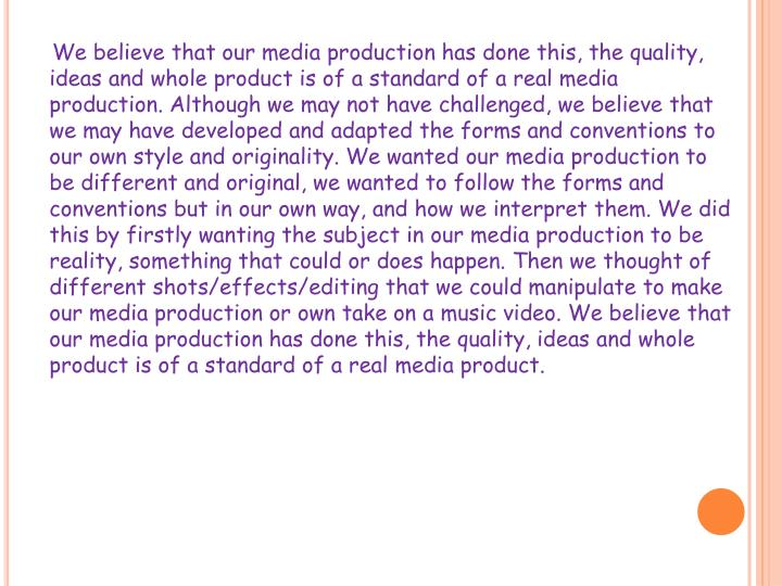 We believe that our media production has done this, the quality, ideas and whole product is of a sta...