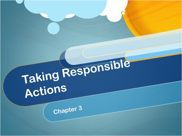 Taking Responsible Actions